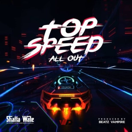 Shatta Wale Top Speed mp3 download All Out Download mp3