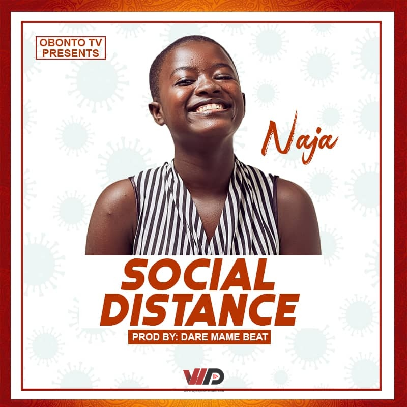 Photo of Naja – Social Distance (Prod By Dare Mame Beat)