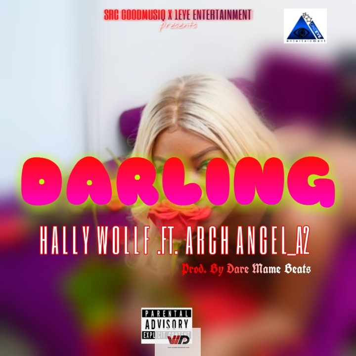 Photo of Hally Wolf – Darling ft Arch Angel A2 (Prod by Dare Mame Beat)
