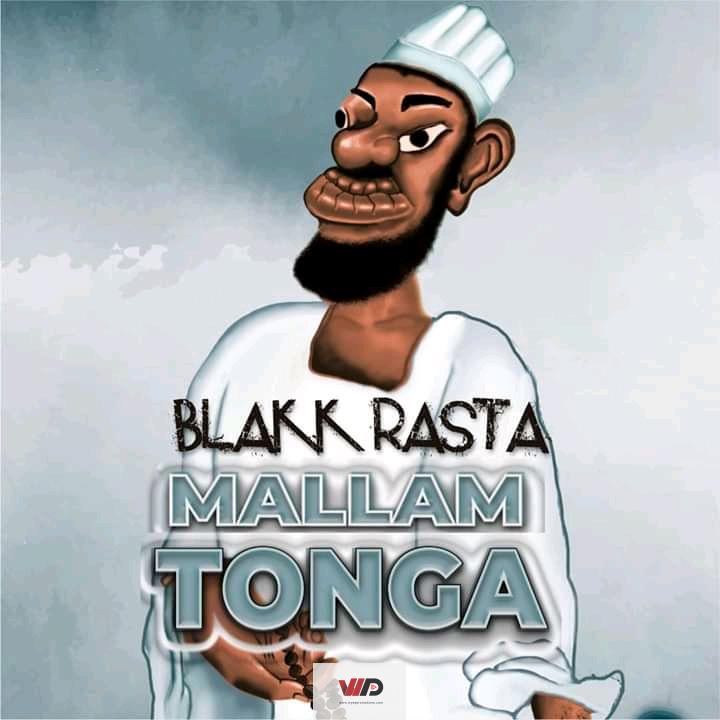 Photo of Blakk Rasta Releases  Brand New Masterpiece Dubbed 'Mallam Tonga'