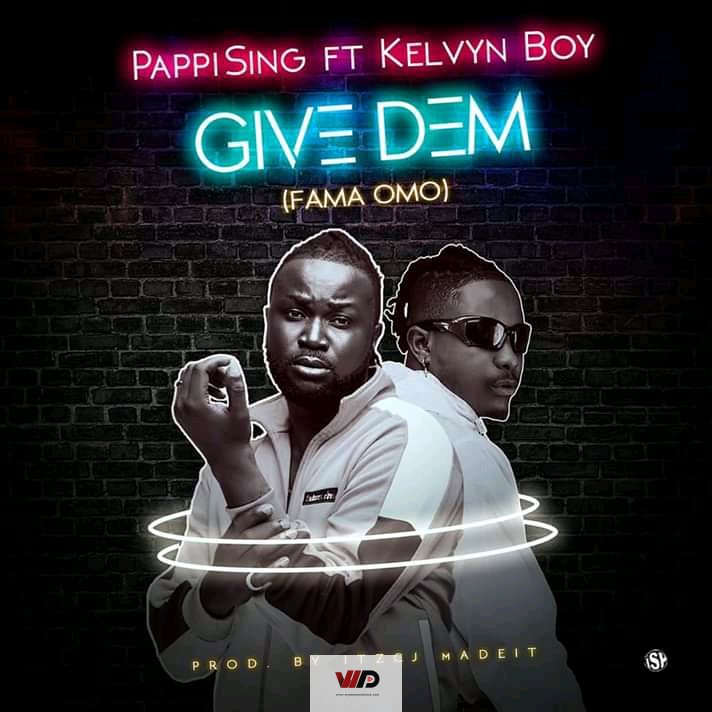 Photo of Pappi Sing – Fama Omo ft Kelvyn Boy (Prod by Itz CJ MadeIt)