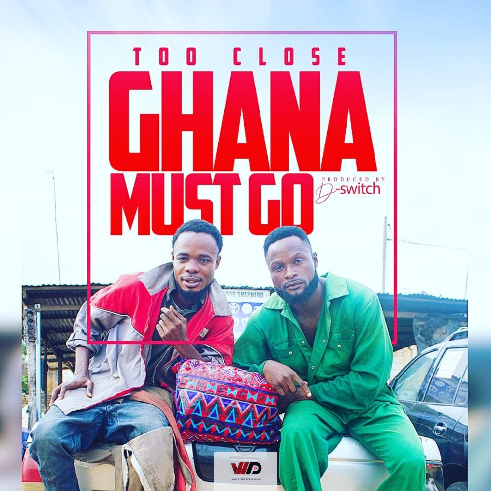 Photo of Too Close – Ghana Must Go (Prod by D Switch)