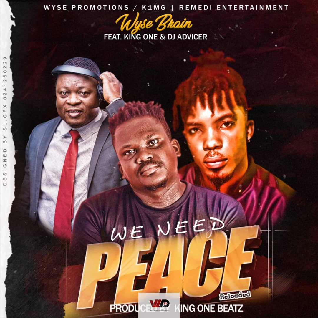 Photo of Wyse Brain – We Need Peace ft King One & DJ Advicer (Prod by King One-Beatz)