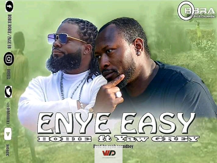 Photo of Bobie – Enye Easy ft Yaw Grey (Prod by Eyoh Soundboy)