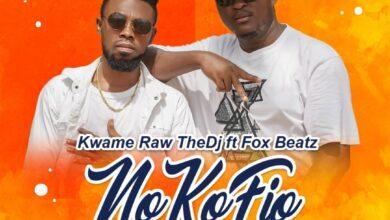Photo of Kwame Raw TheDJ – Nokofio ft Fox Beatz (Prod by Emrys Beatz)